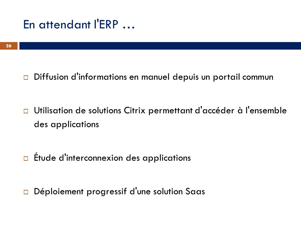 En attendant l'ERP … Diffusion d'informations en manuel depuis un portail commun Utilisation de solutions Citrix permettant d'accéder à l'ensemble des