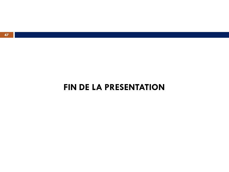 FIN DE LA PRESENTATION 47
