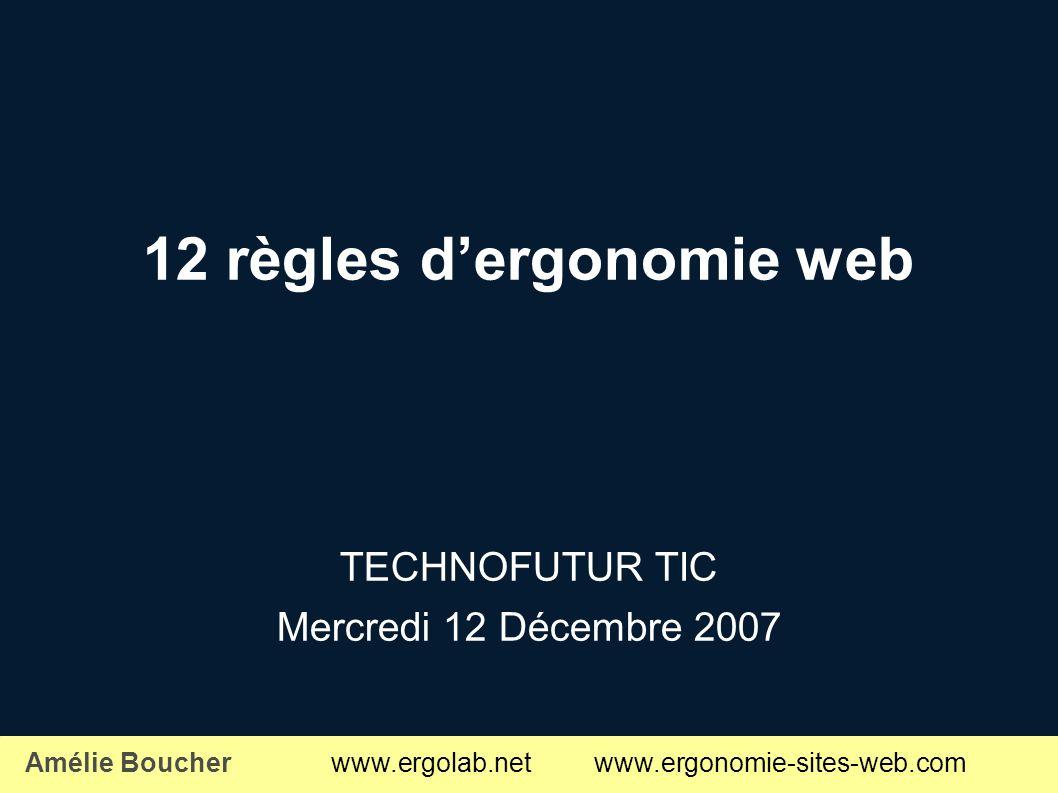 12 règles dergonomie web TECHNOFUTUR TIC Mercredi 12 Décembre 2007 Amélie Boucher www.ergolab.net www.ergonomie-sites-web.com