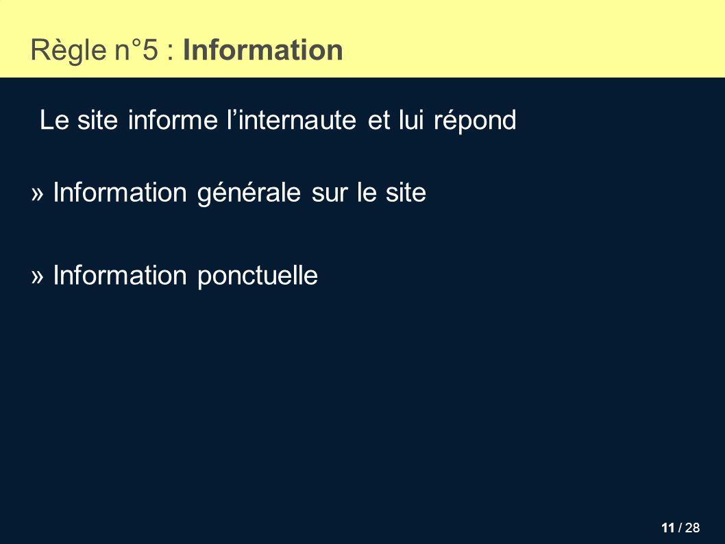 11 / 28 Règle n°5 : Information Le site informe linternaute et lui répond » Information générale sur le site » Information ponctuelle