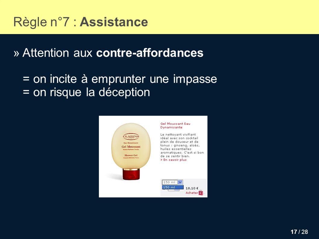 17 / 28 Règle n°7 : Assistance » Attention aux contre-affordances = on incite à emprunter une impasse = on risque la déception