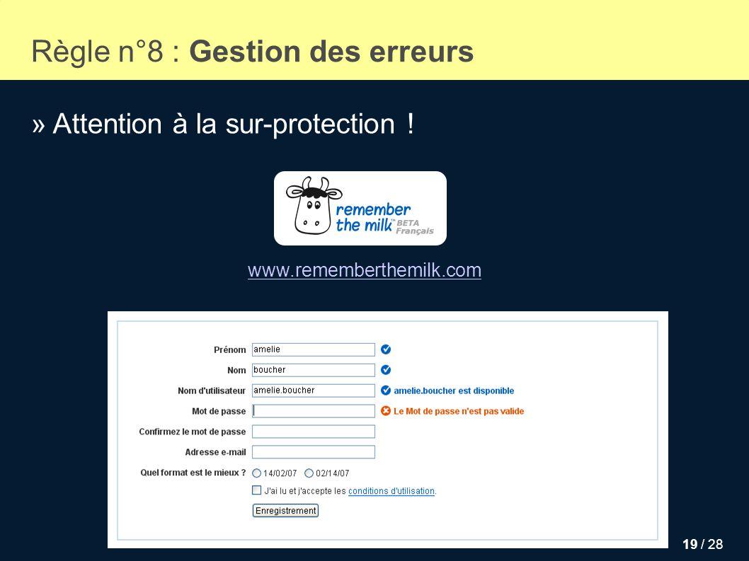 19 / 28 Règle n°8 : Gestion des erreurs » Attention à la sur-protection ! www.rememberthemilk.com