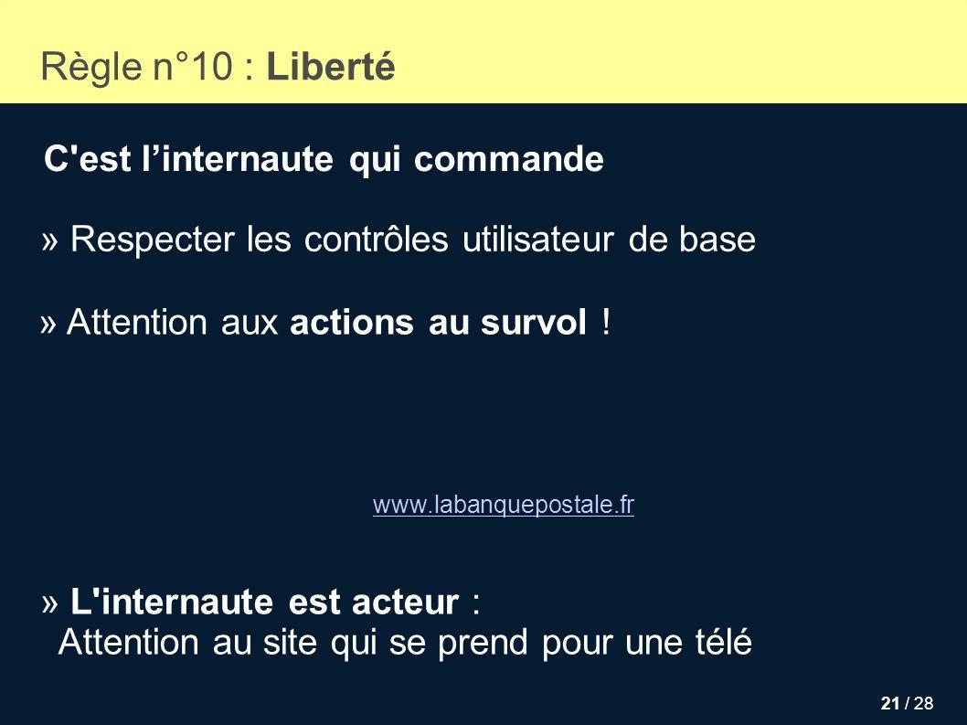 21 / 28 Règle n°10 : Liberté C'est linternaute qui commande www.labanquepostale.fr » Attention aux actions au survol ! » Respecter les contrôles utili
