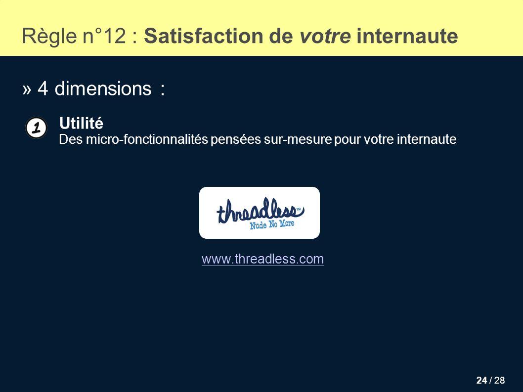 24 / 28 Règle n°12 : Satisfaction de votre internaute » 4 dimensions : Utilité Des micro-fonctionnalités pensées sur-mesure pour votre internaute www.