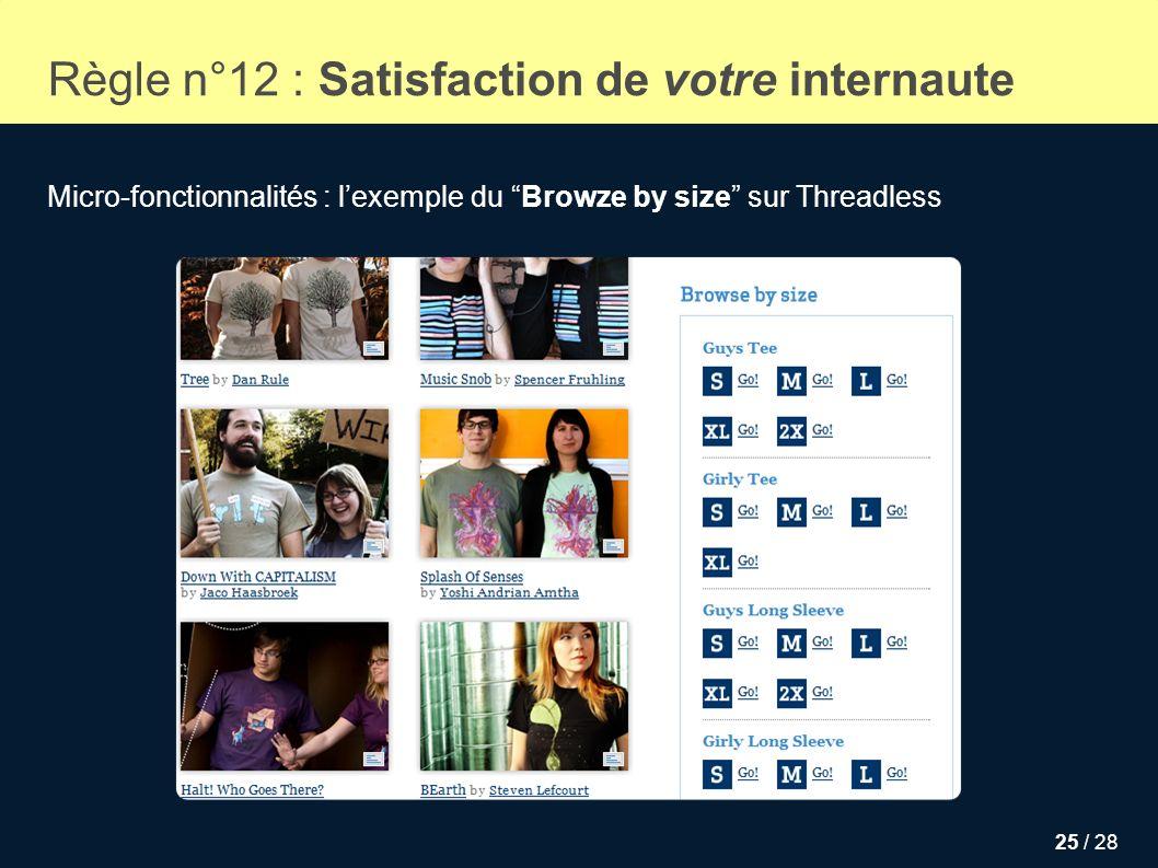 25 / 28 Règle n°12 : Satisfaction de votre internaute Micro-fonctionnalités : lexemple du Browze by size sur Threadless