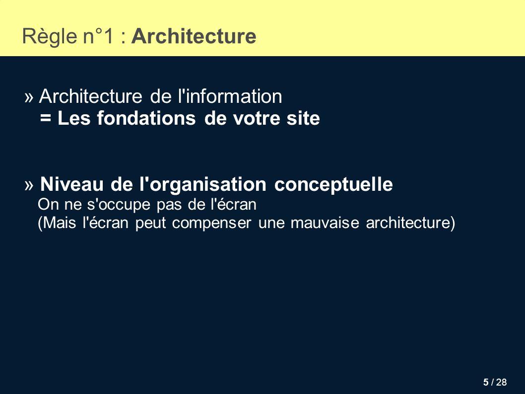 5 / 28 » Architecture de l'information = Les fondations de votre site Règle n°1 : Architecture » Niveau de l'organisation conceptuelle On ne s'occupe
