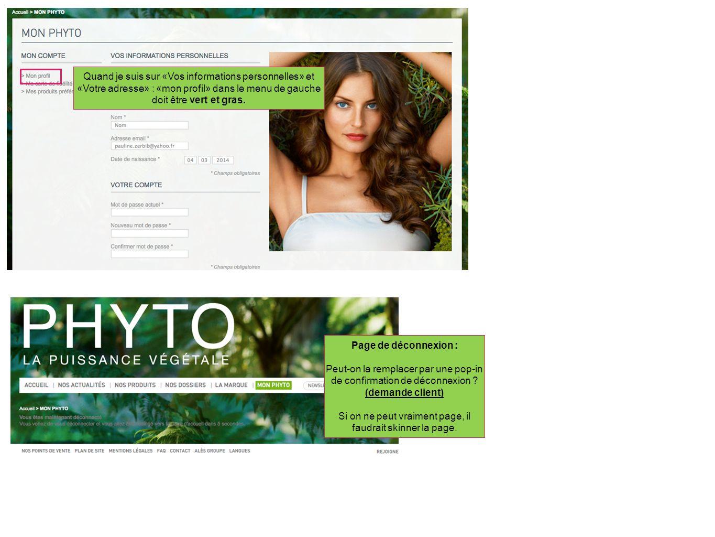 Quand je suis sur «Vos informations personnelles» et «Votre adresse» : «mon profil» dans le menu de gauche doit être vert et gras.