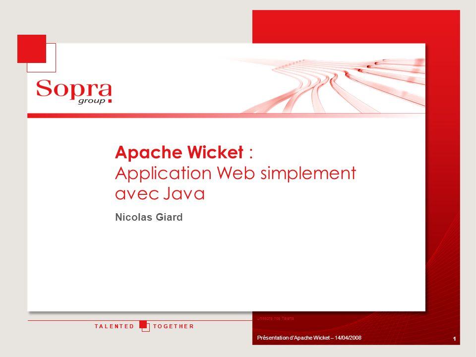 22 Présentation dApache Wicket – 14/04/2008 Composants et balises Un composant peut avoir son propre fichier html: Page Panel Border Mettre les fichiers Java, HTML et ressources dans le même package