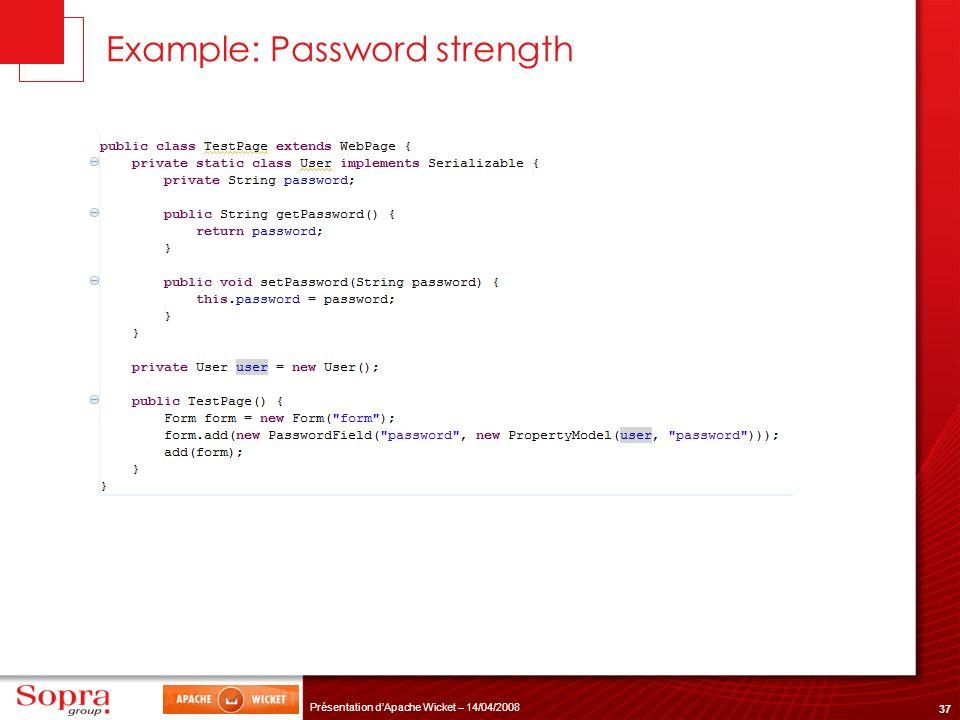 37 Présentation dApache Wicket – 14/04/2008 Example: Password strength