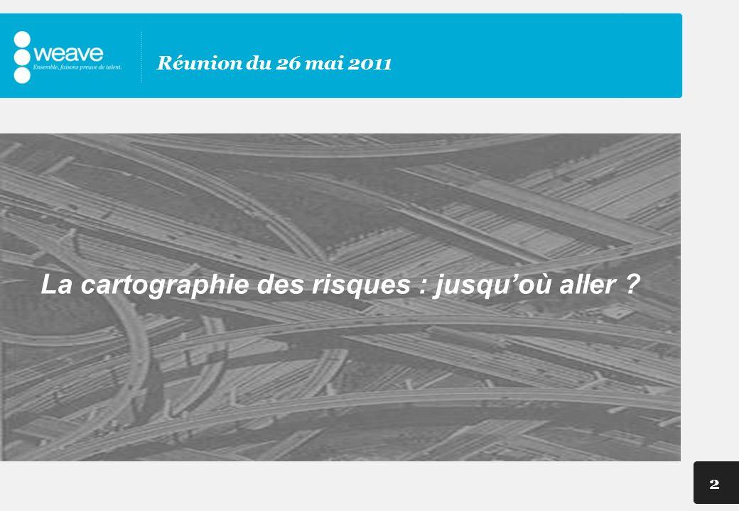 2 Réunion du 26 mai 2011 La cartographie des risques : jusquoù aller ?