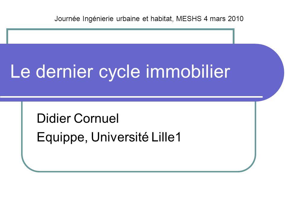 Le dernier cycle immobilier Didier Cornuel Equippe, Université Lille1 Journée Ingénierie urbaine et habitat, MESHS 4 mars 2010