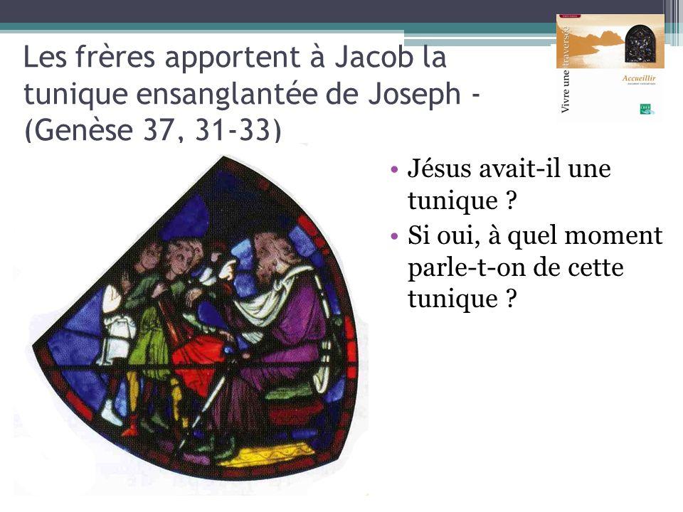 Les frères apportent à Jacob la tunique ensanglantée de Joseph - (Genèse 37, 31-33) Jésus avait-il une tunique ? Si oui, à quel moment parle-t-on de c