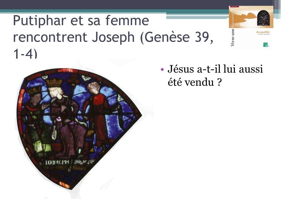 Putiphar et sa femme rencontrent Joseph (Genèse 39, 1-4) Jésus a-t-il lui aussi été vendu ?