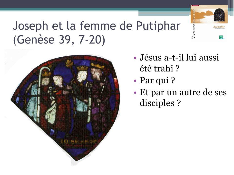 Joseph et la femme de Putiphar (Genèse 39, 7-20) Jésus a-t-il lui aussi été trahi ? Par qui ? Et par un autre de ses disciples ?