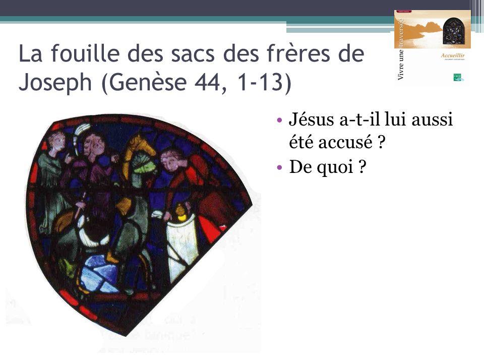 La fouille des sacs des frères de Joseph (Genèse 44, 1-13) Jésus a-t-il lui aussi été accusé ? De quoi ?