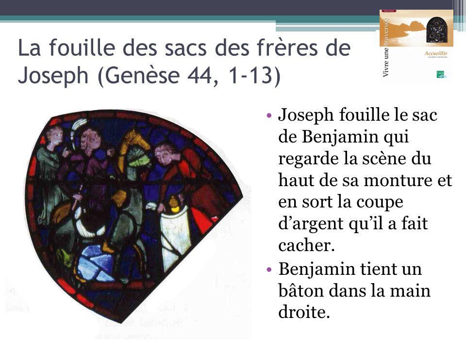 La fouille des sacs des frères de Joseph (Genèse 44, 1-13) Joseph fouille le sac de Benjamin qui regarde la scène du haut de sa monture et en sort la