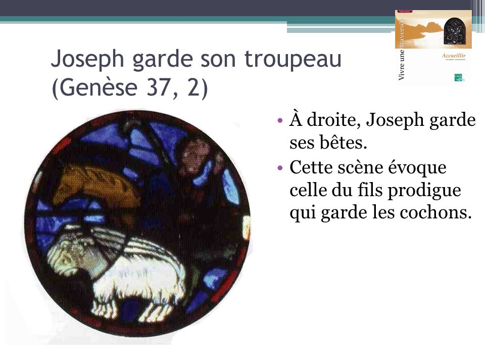Joseph garde son troupeau (Genèse 37, 2) À droite, Joseph garde ses bêtes. Cette scène évoque celle du fils prodigue qui garde les cochons.