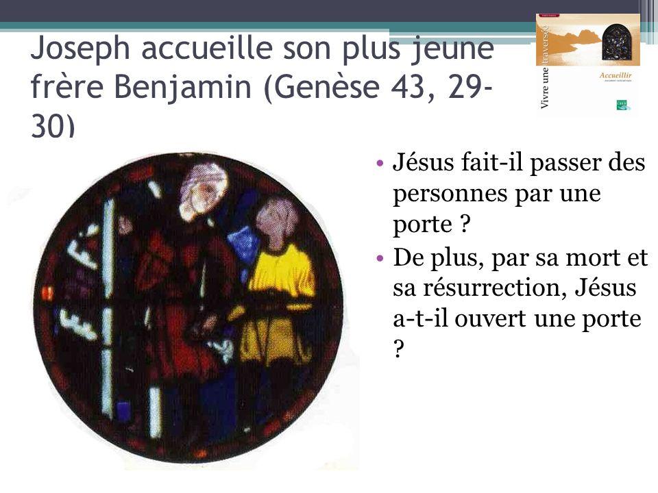 Joseph accueille son plus jeune frère Benjamin (Genèse 43, 29- 30) Jésus fait-il passer des personnes par une porte ? De plus, par sa mort et sa résur