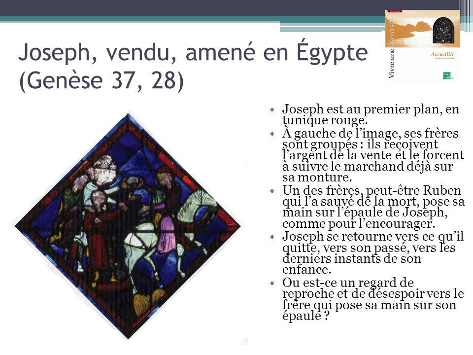 Joseph, vendu, amené en Égypte (Genèse 37, 28) Joseph est au premier plan, en tunique rouge. À gauche de limage, ses frères sont groupés : ils reçoive