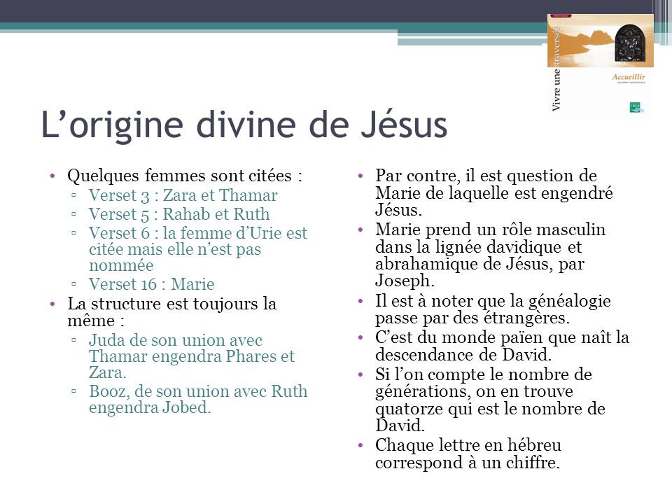 Lorigine divine de Jésus Quelques femmes sont citées : Verset 3 : Zara et Thamar Verset 5 : Rahab et Ruth Verset 6 : la femme dUrie est citée mais ell