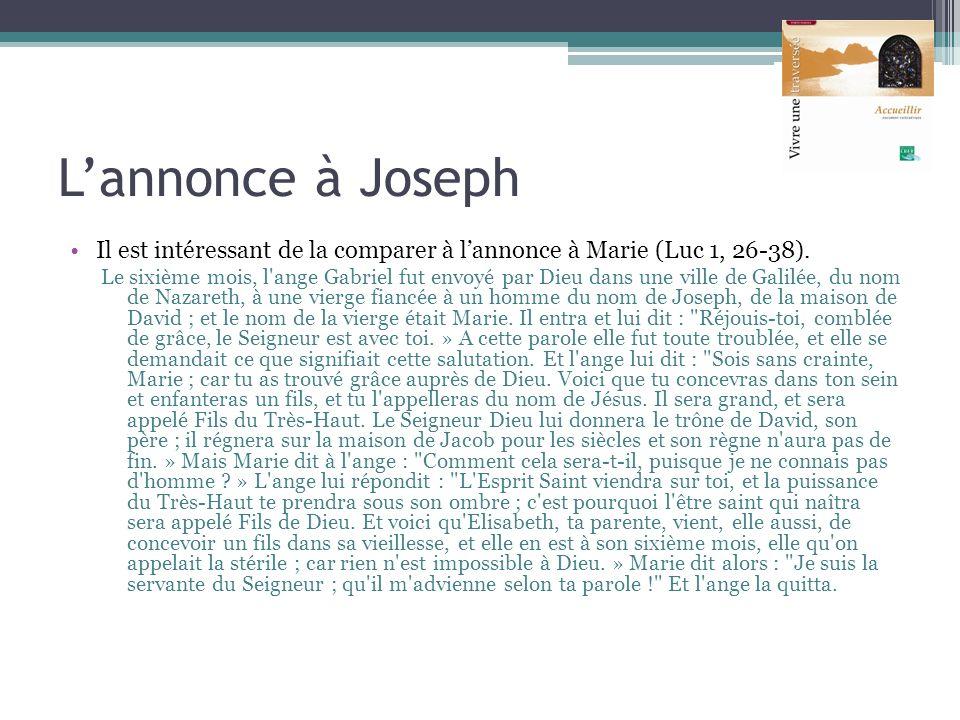 Lannonce à Joseph Il est intéressant de la comparer à lannonce à Marie (Luc 1, 26-38). Le sixième mois, l'ange Gabriel fut envoyé par Dieu dans une vi