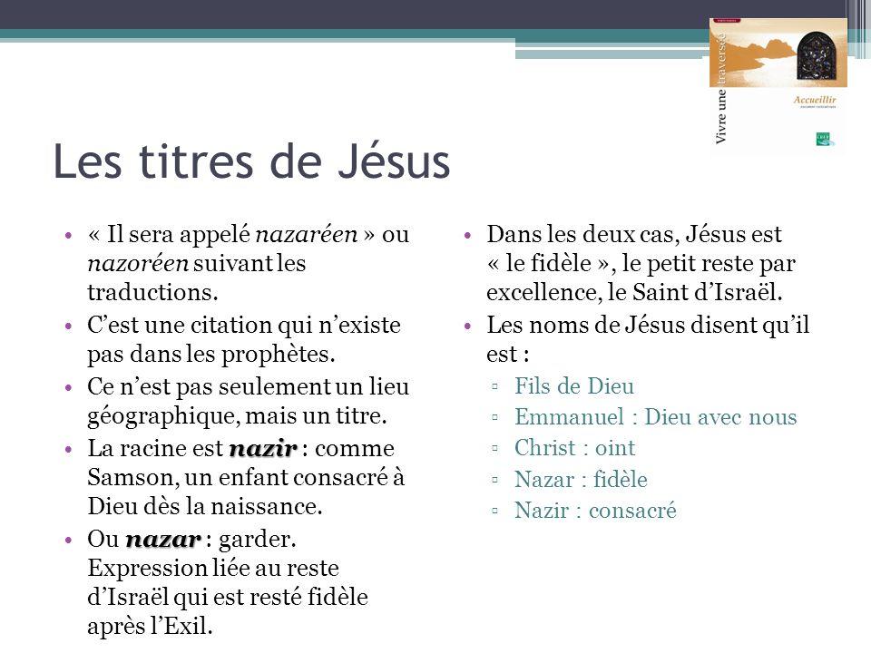 Les titres de Jésus « Il sera appelé nazaréen » ou nazoréen suivant les traductions. Cest une citation qui nexiste pas dans les prophètes. Ce nest pas