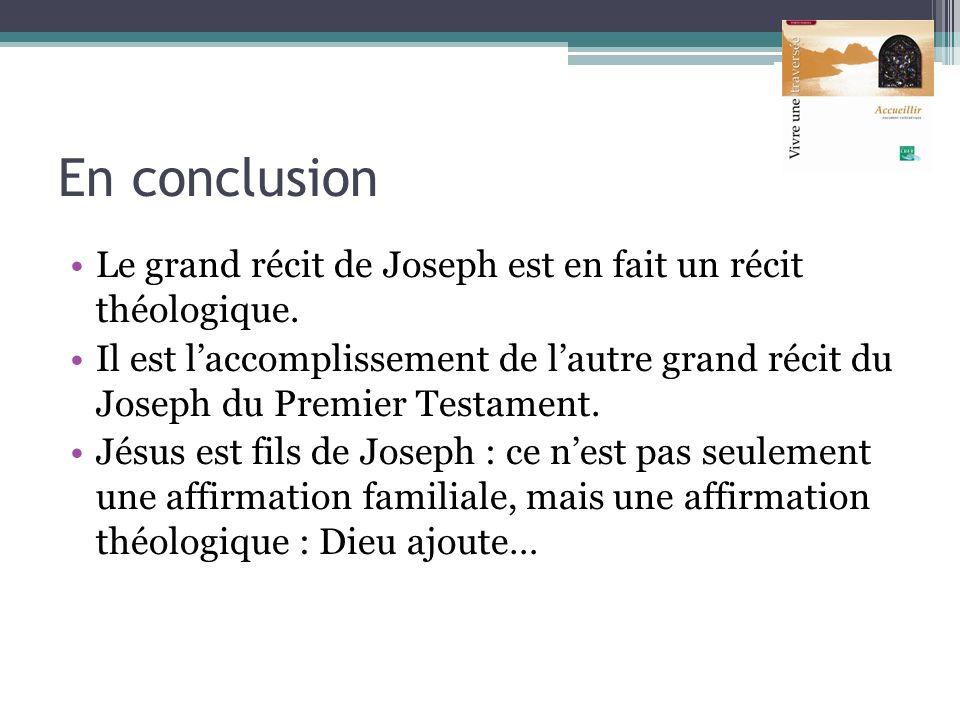 En conclusion Le grand récit de Joseph est en fait un récit théologique. Il est laccomplissement de lautre grand récit du Joseph du Premier Testament.