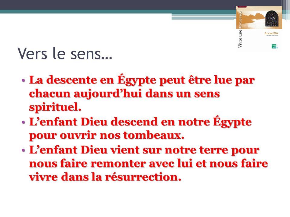 Vers le sens… La descente en Égypte peut être lue par chacun aujourdhui dans un sens spirituel.La descente en Égypte peut être lue par chacun aujourdh