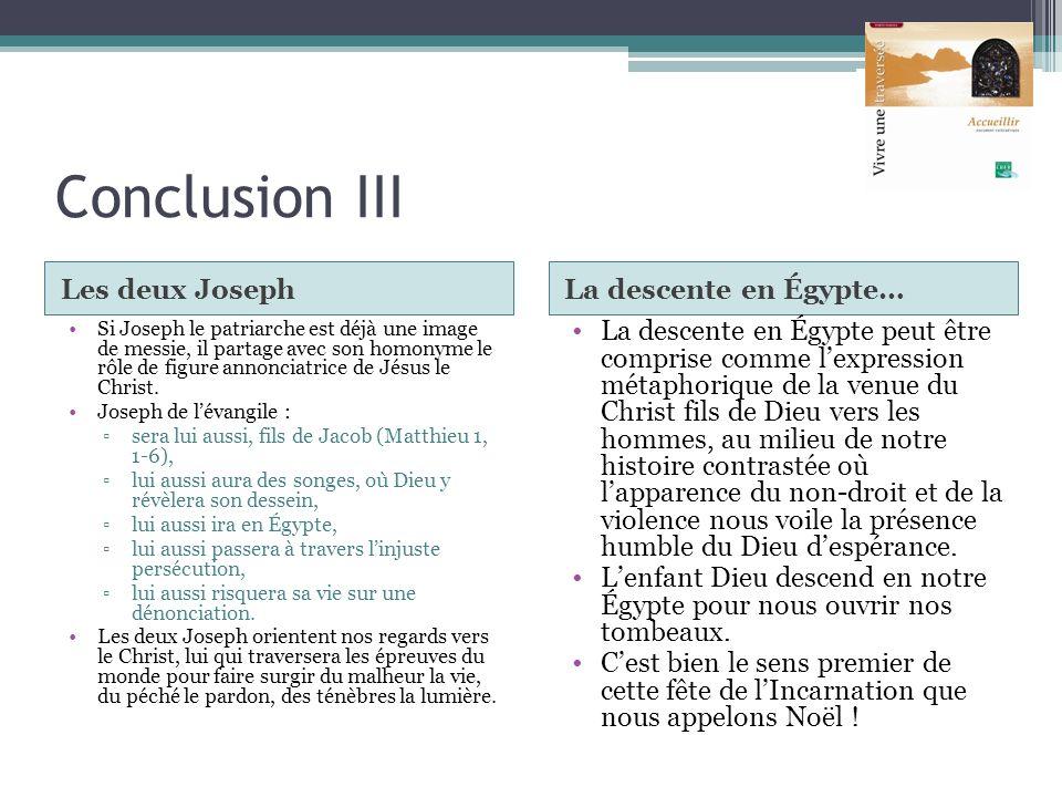 Conclusion III Les deux JosephLa descente en Égypte… Si Joseph le patriarche est déjà une image de messie, il partage avec son homonyme le rôle de fig