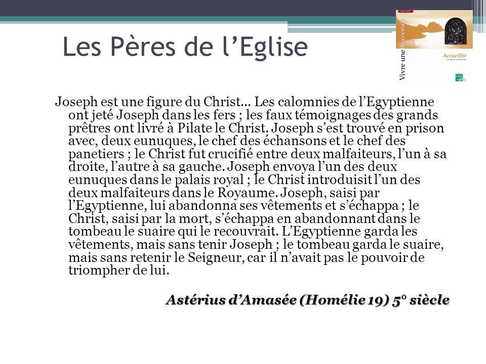 Les Pères de lEglise Joseph est une figure du Christ... Les calomnies de lEgyptienne ont jeté Joseph dans les fers ; les faux témoignages des grands p