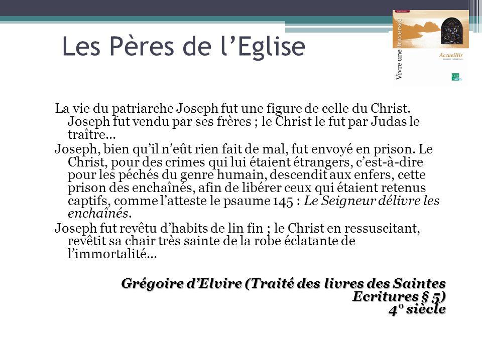 Les Pères de lEglise La vie du patriarche Joseph fut une figure de celle du Christ. Joseph fut vendu par ses frères ; le Christ le fut par Judas le tr