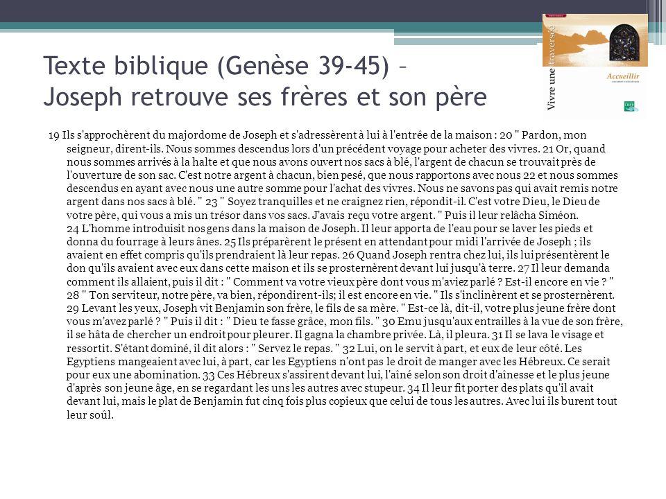Texte biblique (Genèse 39-45) – Joseph retrouve ses frères et son père 19 Ils s'approchèrent du majordome de Joseph et s'adressèrent à lui à l'entrée
