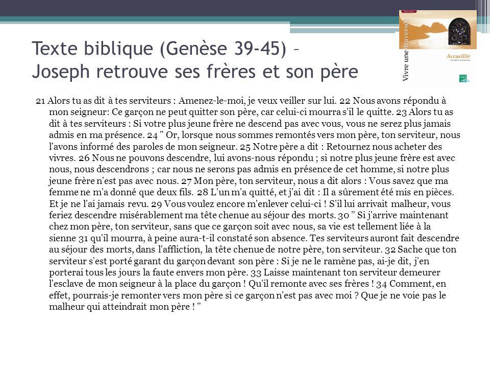 Texte biblique (Genèse 39-45) – Joseph retrouve ses frères et son père 21 Alors tu as dit à tes serviteurs : Amenez-le-moi, je veux veiller sur lui. 2