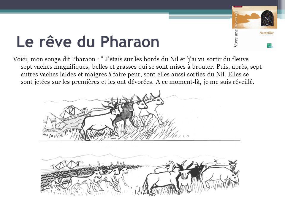 Le rêve du Pharaon Voici, mon songe dit Pharaon :