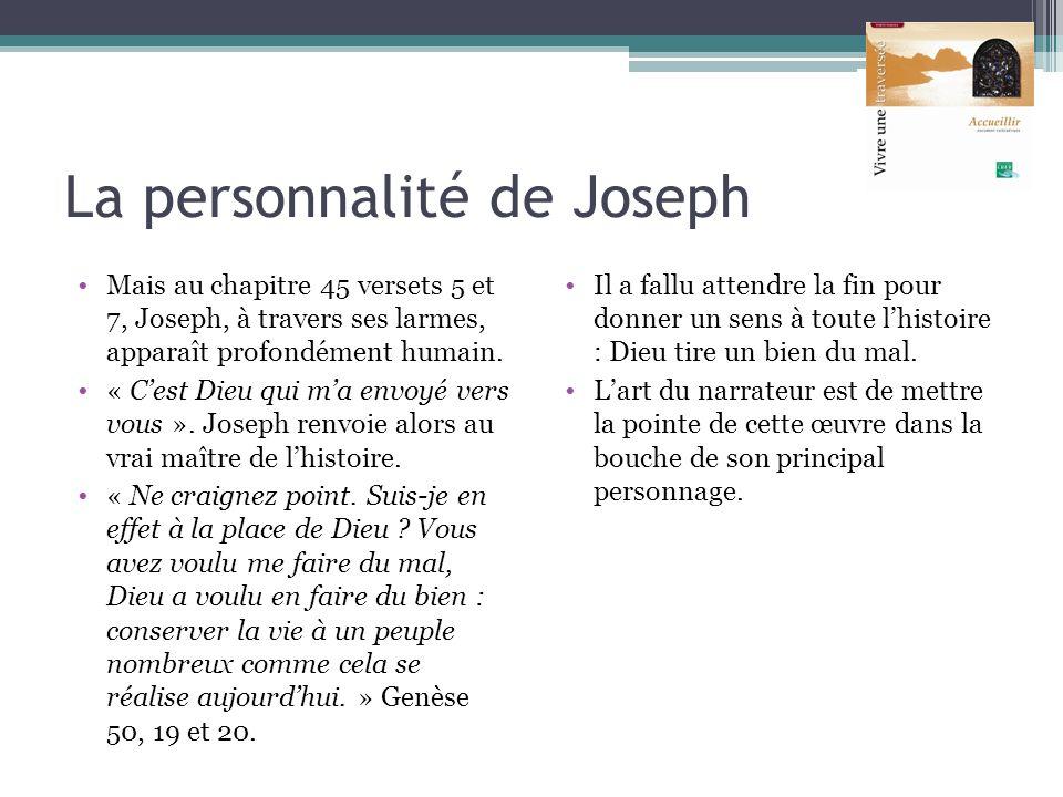 La personnalité de Joseph Mais au chapitre 45 versets 5 et 7, Joseph, à travers ses larmes, apparaît profondément humain. « Cest Dieu qui ma envoyé ve