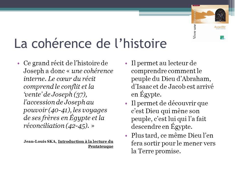 La cohérence de lhistoire Ce grand récit de lhistoire de Joseph a donc « une cohérence interne. Le cœur du récit comprend le conflit et la vente de Jo