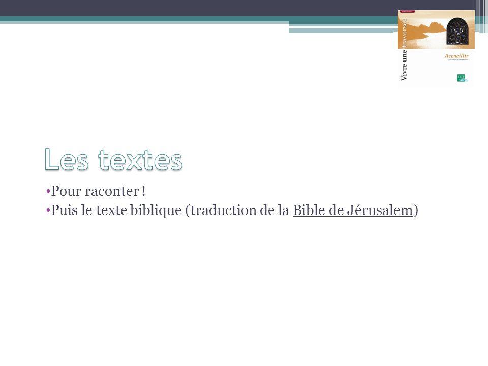 Pour raconter ! Puis le texte biblique (traduction de la Bible de Jérusalem)