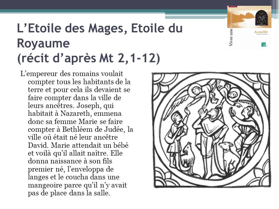 LEtoile des Mages, Etoile du Royaume (récit daprès Mt 2,1-12) Lempereur des romains voulait compter tous les habitants de la terre et pour cela ils de