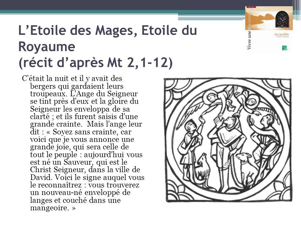 LEtoile des Mages, Etoile du Royaume (récit daprès Mt 2,1-12) Cétait la nuit et il y avait des bergers qui gardaient leurs troupeaux. L'Ange du Seigne