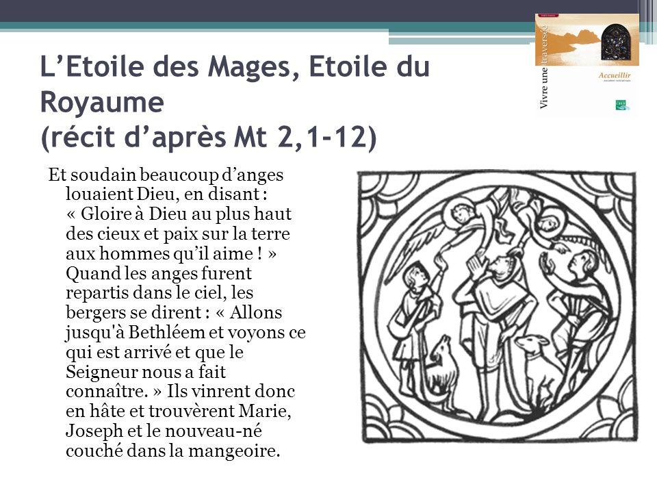 LEtoile des Mages, Etoile du Royaume (récit daprès Mt 2,1-12) Et soudain beaucoup danges louaient Dieu, en disant : « Gloire à Dieu au plus haut des c
