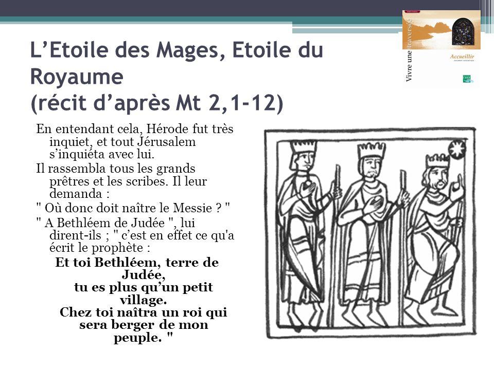 LEtoile des Mages, Etoile du Royaume (récit daprès Mt 2,1-12) En entendant cela, Hérode fut très inquiet, et tout Jérusalem sinquiéta avec lui. Il ras