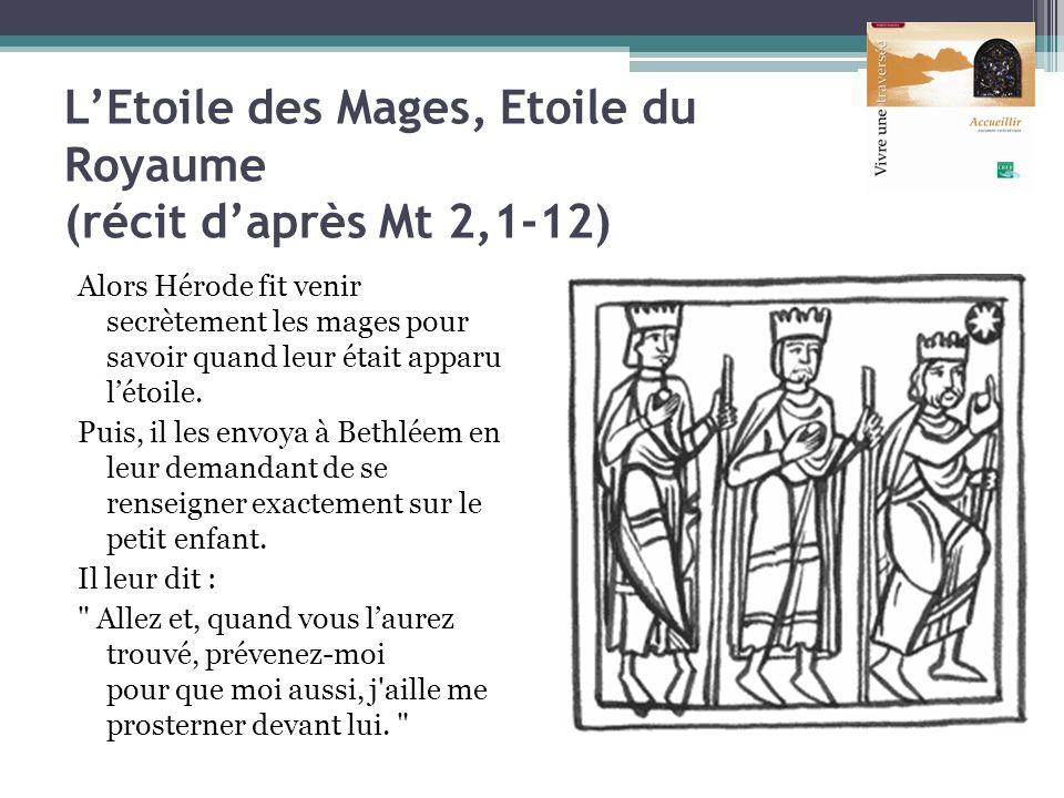 LEtoile des Mages, Etoile du Royaume (récit daprès Mt 2,1-12) Alors Hérode fit venir secrètement les mages pour savoir quand leur était apparu létoile