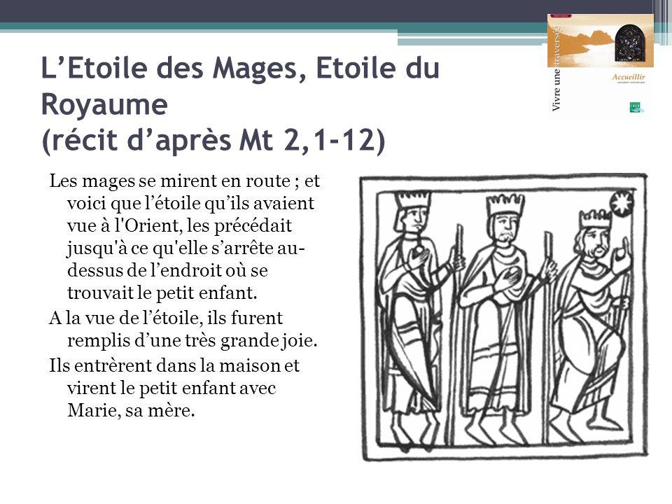 LEtoile des Mages, Etoile du Royaume (récit daprès Mt 2,1-12) Les mages se mirent en route ; et voici que létoile quils avaient vue à l'Orient, les pr