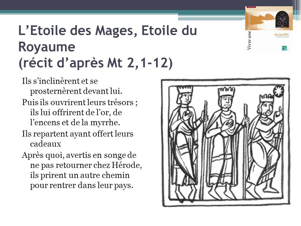 LEtoile des Mages, Etoile du Royaume (récit daprès Mt 2,1-12) Ils sinclinèrent et se prosternèrent devant lui. Puis ils ouvrirent leurs trésors ; ils