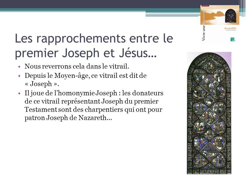 Les rapprochements entre le premier Joseph et Jésus… Nous reverrons cela dans le vitrail. Depuis le Moyen-âge, ce vitrail est dit de « Joseph ». Il jo