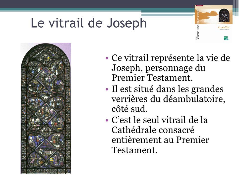 Le vitrail de Joseph Ce vitrail représente la vie de Joseph, personnage du Premier Testament. Il est situé dans les grandes verrières du déambulatoire