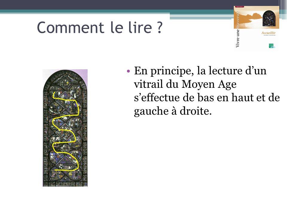 Comment le lire ? En principe, la lecture dun vitrail du Moyen Age seffectue de bas en haut et de gauche à droite.