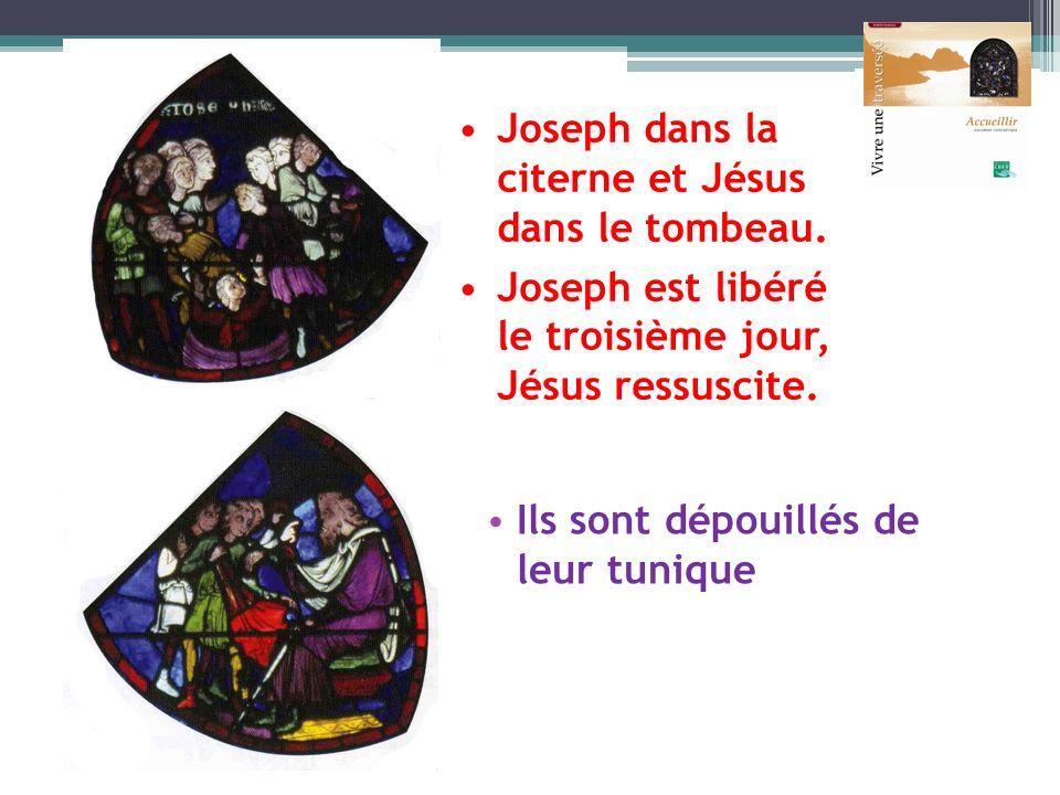 Ils sont dépouillés de leur tunique Joseph dans la citerne et Jésus dans le tombeau. Joseph est libéré le troisième jour, Jésus ressuscite.