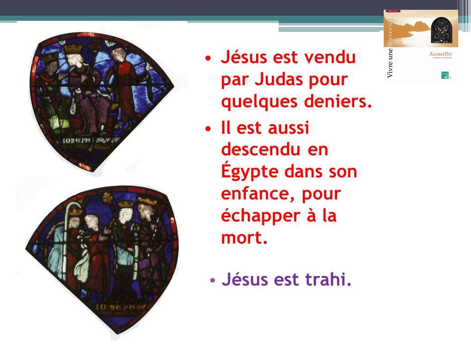 Jésus est trahi. Jésus est vendu par Judas pour quelques deniers. Il est aussi descendu en Égypte dans son enfance, pour échapper à la mort.