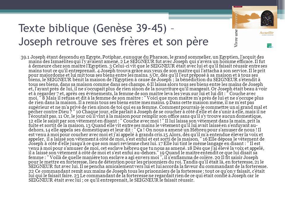 Texte biblique (Genèse 39-45) – Joseph retrouve ses frères et son père 39.1 Joseph étant descendu en Egypte, Potiphar, eunuque du Pharaon, le grand so